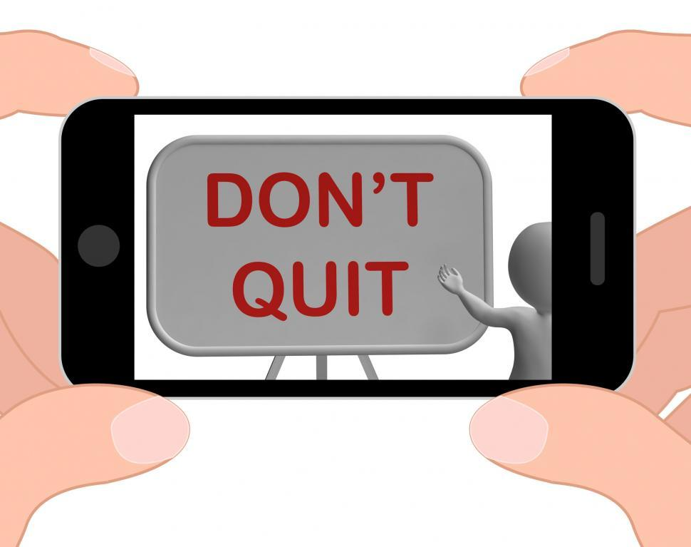 Download Free Stock HD Photo of Don t Quit Phone Shows Keeping Trying And Persisting Online