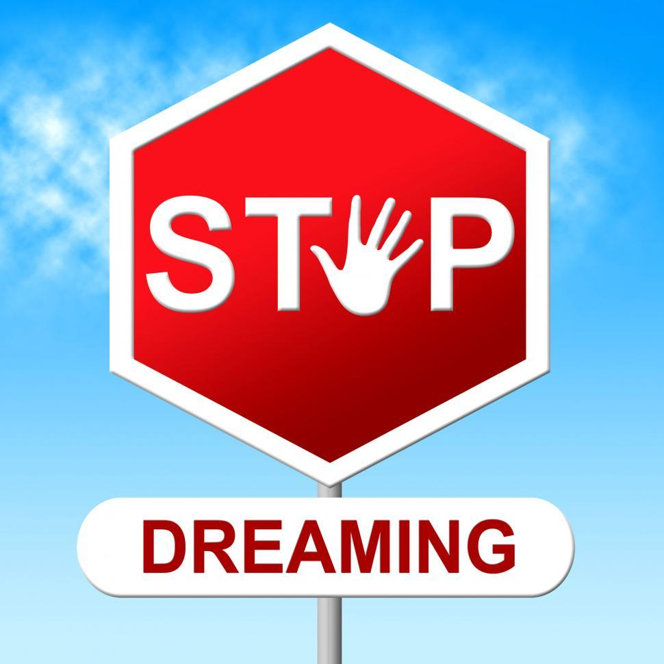 Download Free Stock HD Photo of Stop Dreaming Indicates Warning Sign And Aspiration Online
