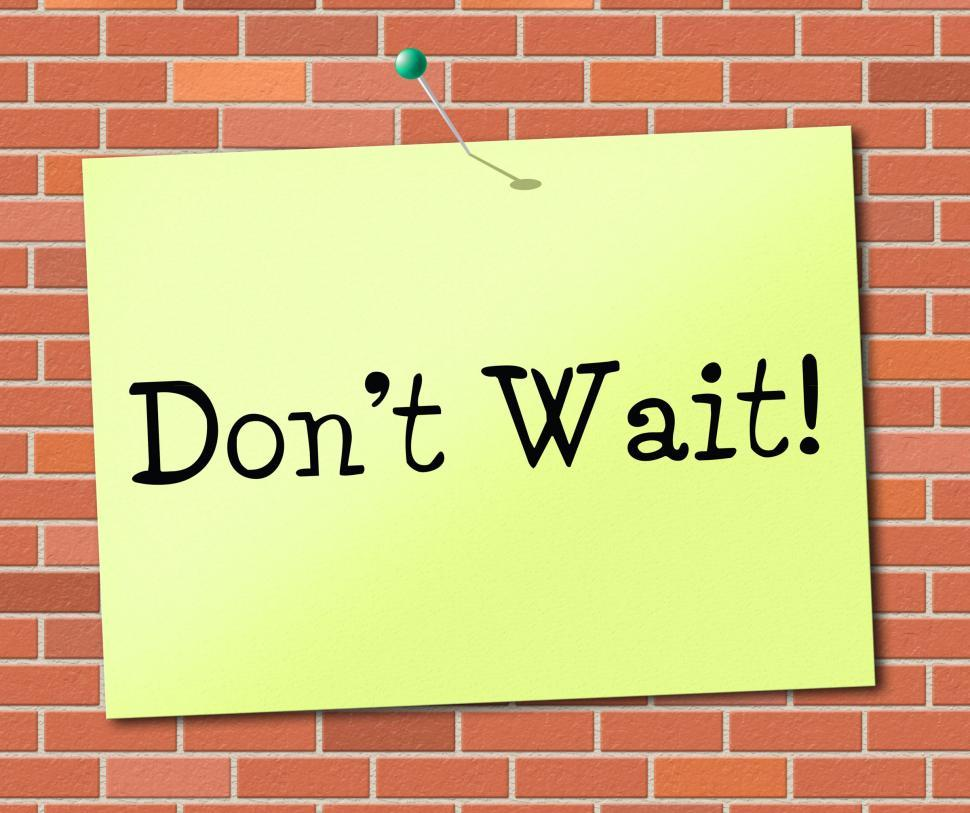 Download Free Stock HD Photo of Don t Wait Indicates At This Time And Critical Online