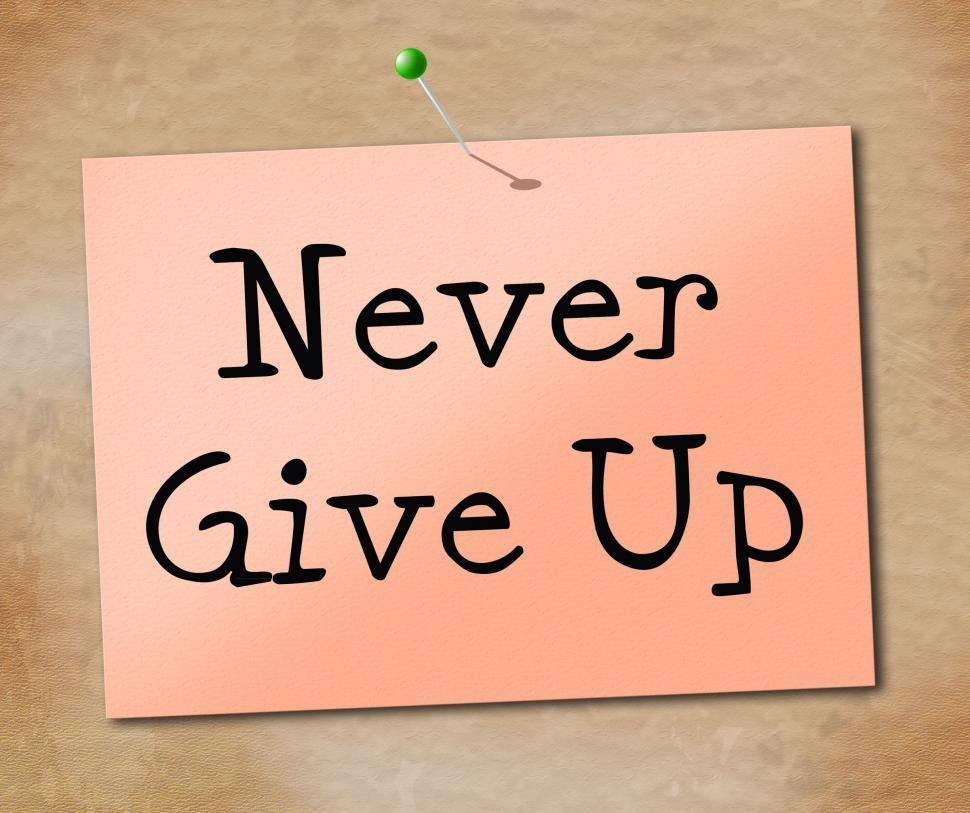 Download Free Stock HD Photo of Never Give Up Indicates Motivating Motivate And Determination Online
