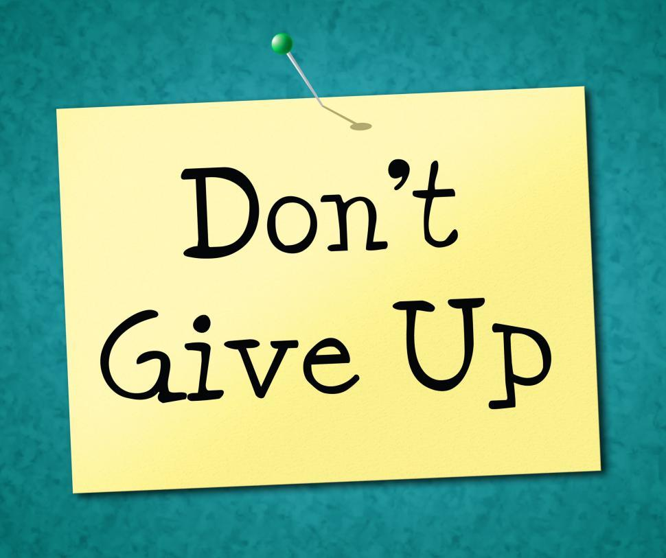 Don t Give Up Represents Motivate Commitment And Succeed