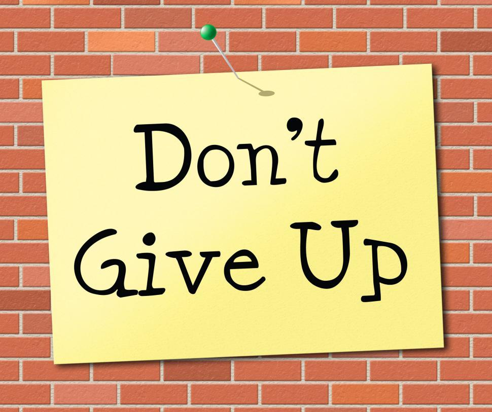 Download Free Stock HD Photo of Don t Give Up Indicates Encouragement Motivation And Succeed Online