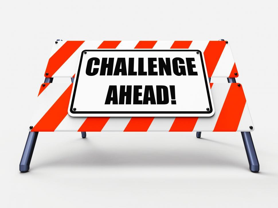 Download Free Stock HD Photo of Challenge Ahead Sign Shows to Overcome a Challenge or Difficulty Online