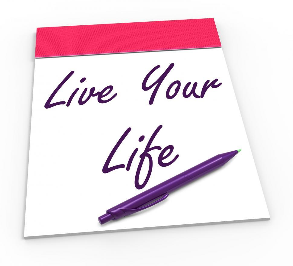Download Free Stock HD Photo of Live Your Life Notepad Shows Embrace Everything And Potential Online