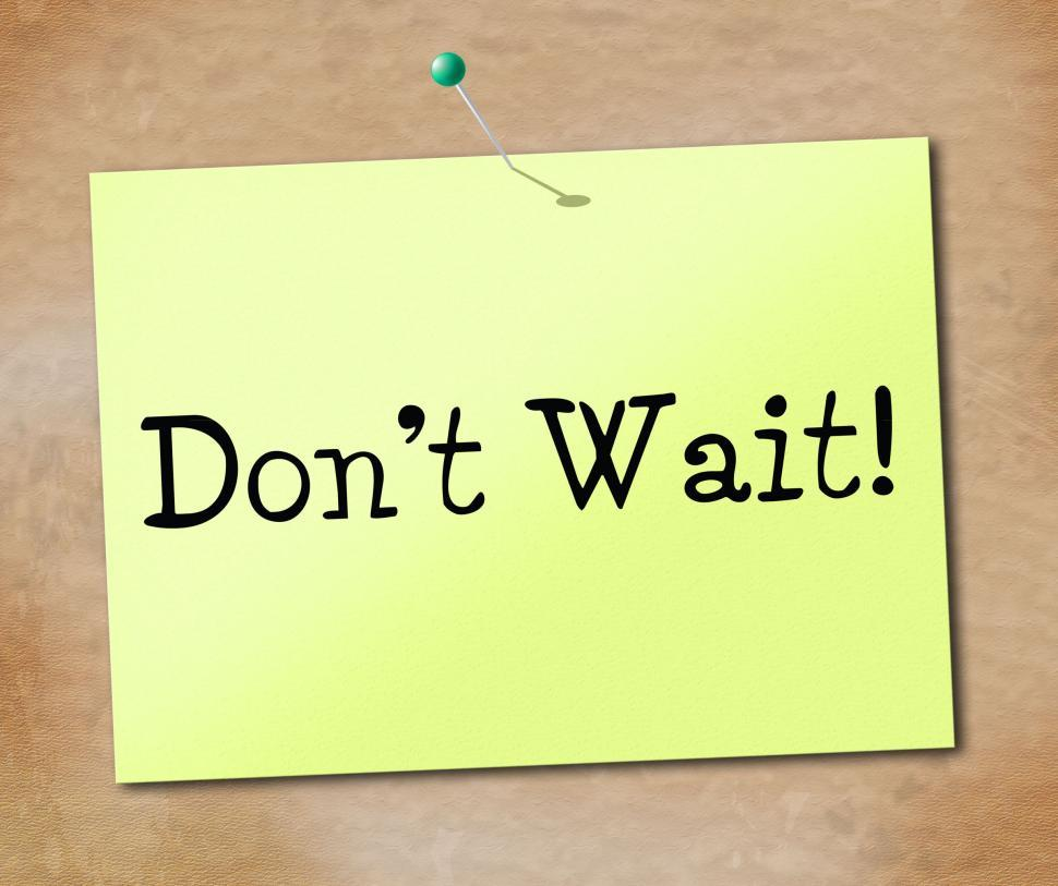 Download Free Stock Photo of Don t Wait Means At This Time And Compelling