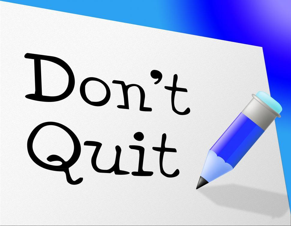 Download Free Stock Photo of Don t Quit Indicates Persevere Quitting And Perseverance