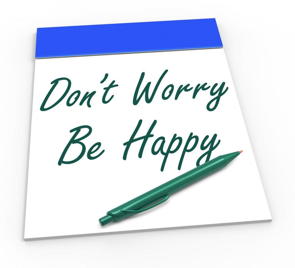 Download Free Stock Photo of Dont Worry Be Happy Notepad Shows Being Calm And Content