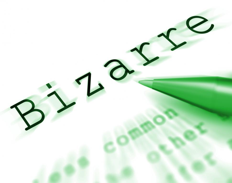Download Free Stock HD Photo of Bizarre Word Displays Extraordinary Shocking Or Unheard Of Online