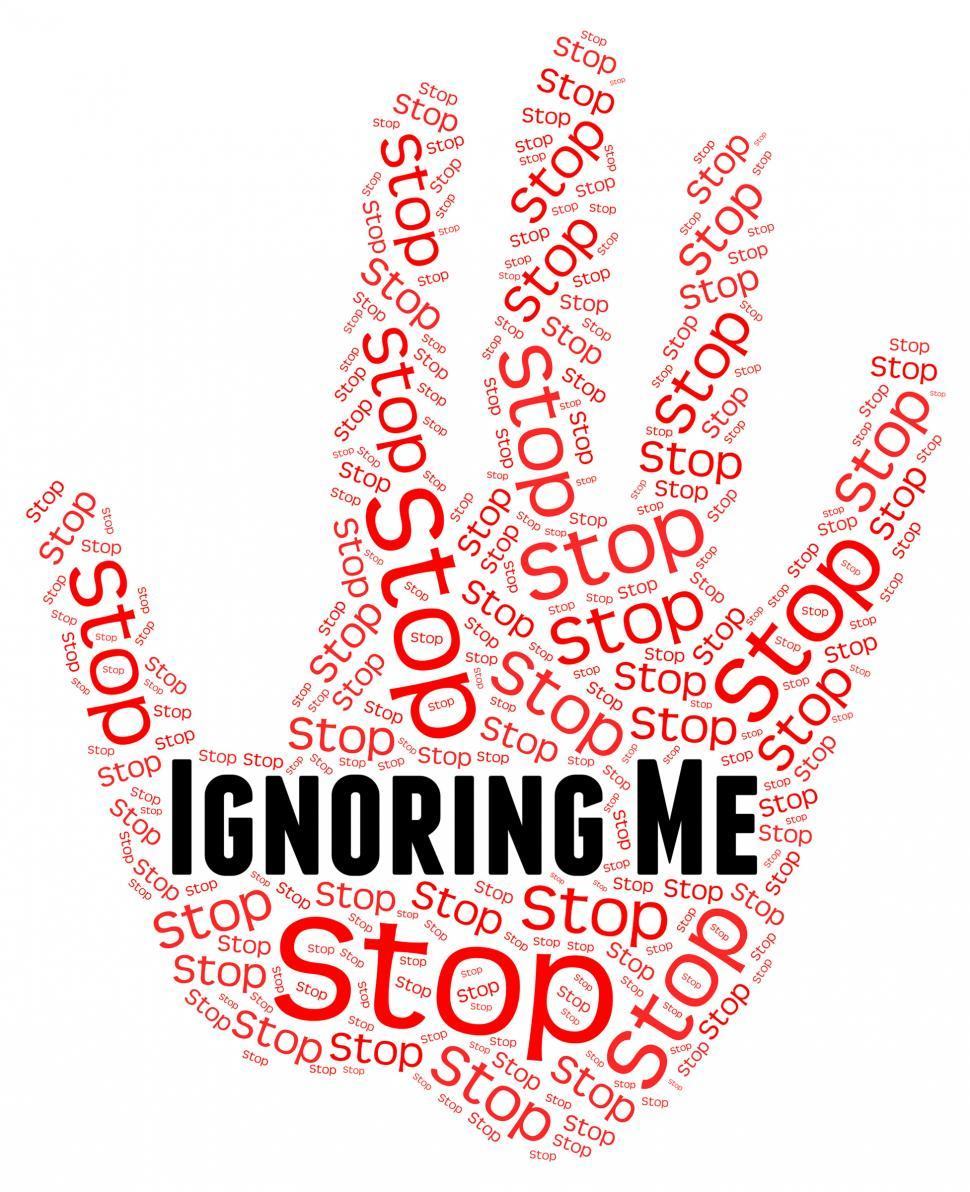 Download Free Stock HD Photo of Stop Ignoring Me Means Warning Sign And Attention Online